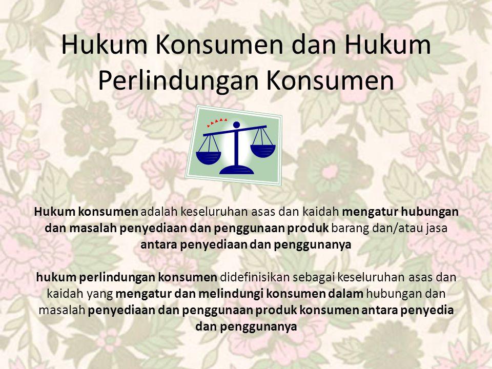 Hukum Konsumen dan Hukum Perlindungan Konsumen Hukum konsumen adalah keseluruhan asas dan kaidah mengatur hubungan dan masalah penyediaan dan penggunaan produk barang dan/atau jasa antara penyediaan dan penggunanya hukum perlindungan konsumen didefinisikan sebagai keseluruhan asas dan kaidah yang mengatur dan melindungi konsumen dalam hubungan dan masalah penyediaan dan penggunaan produk konsumen antara penyedia dan penggunanya