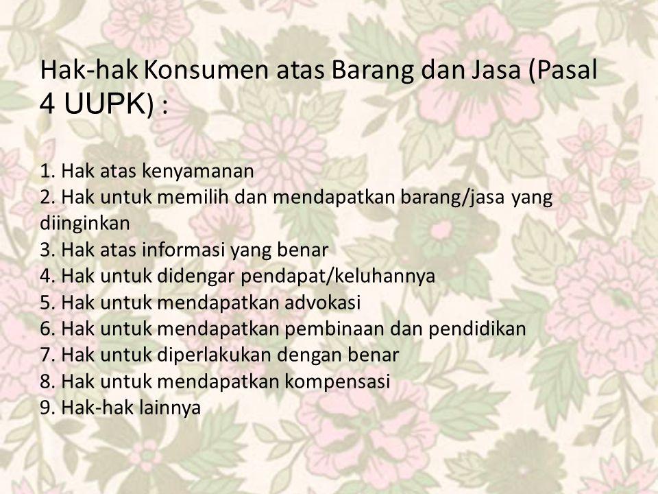 Hak-hak Konsumen atas Barang dan Jasa (Pasal 4 UUPK ) : 1.