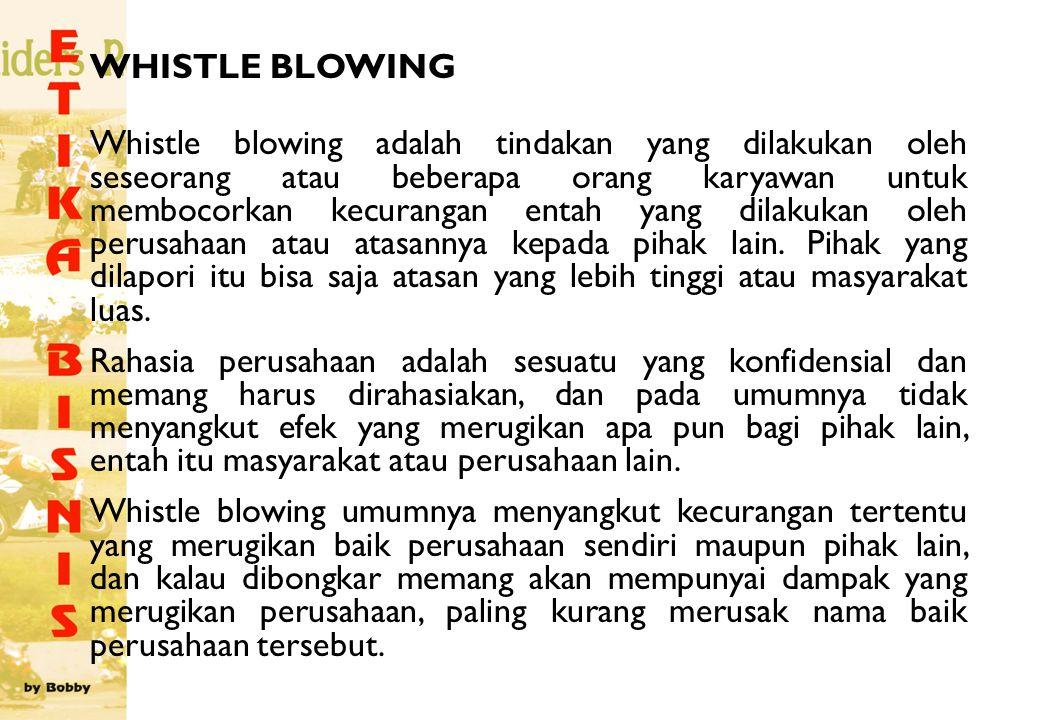 WHISTLE BLOWING Whistle blowing adalah tindakan yang dilakukan oleh seseorang atau beberapa orang karyawan untuk membocorkan kecurangan entah yang dil