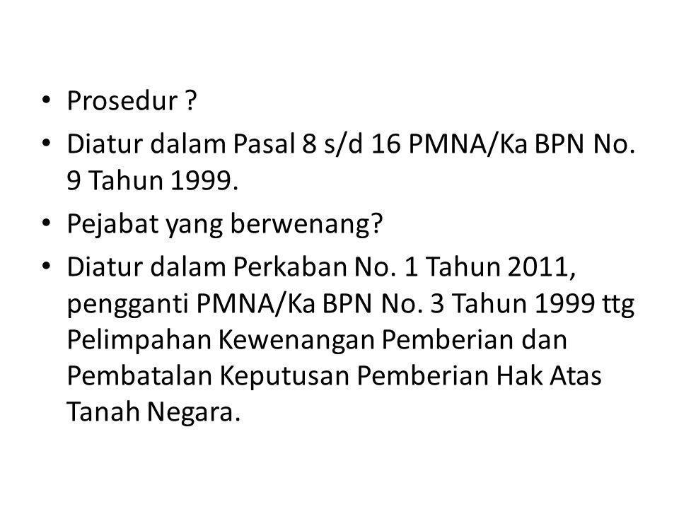 Prosedur ? Diatur dalam Pasal 8 s/d 16 PMNA/Ka BPN No. 9 Tahun 1999. Pejabat yang berwenang? Diatur dalam Perkaban No. 1 Tahun 2011, pengganti PMNA/Ka