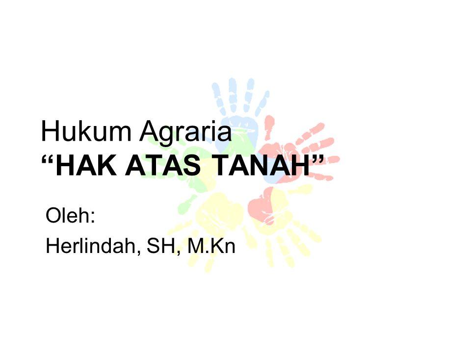 Hukum Agraria HAK ATAS TANAH Oleh: Herlindah, SH, M.Kn