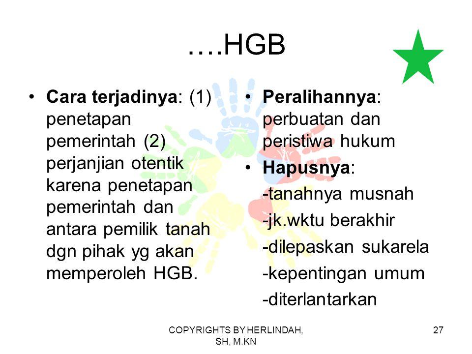 ….HGB Cara terjadinya: (1) penetapan pemerintah (2) perjanjian otentik karena penetapan pemerintah dan antara pemilik tanah dgn pihak yg akan memperoleh HGB.