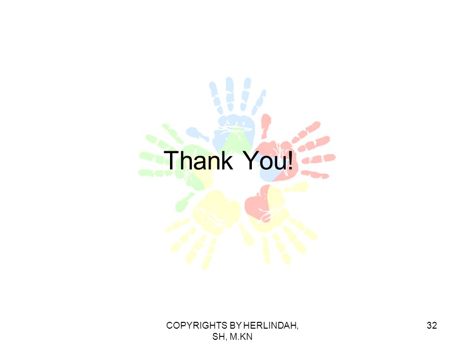 Thank You! 32COPYRIGHTS BY HERLINDAH, SH, M.KN