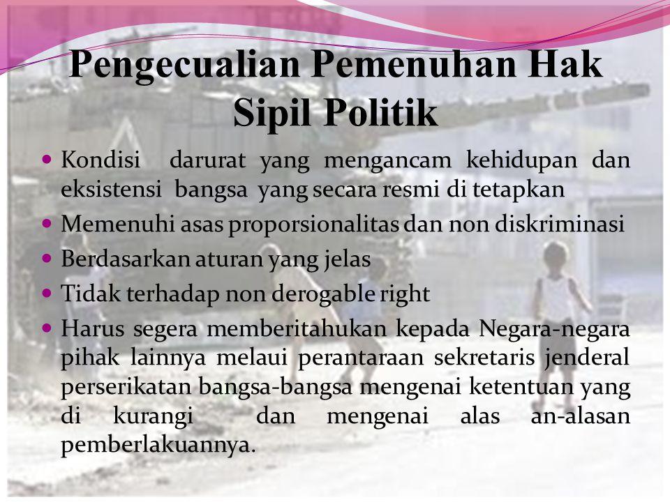 Pengecualian Pemenuhan Hak Sipil Politik Kondisi darurat yang mengancam kehidupan dan eksistensi bangsa yang secara resmi di tetapkan Memenuhi asas pr
