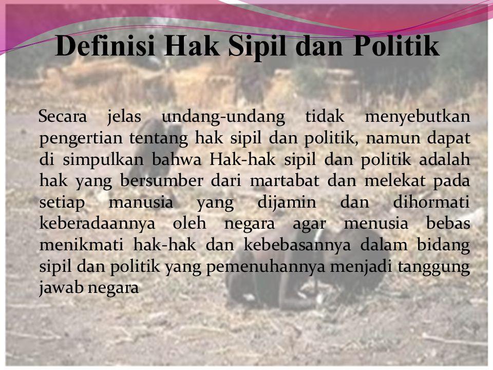Definisi Hak Sipil dan Politik Secara jelas undang-undang tidak menyebutkan pengertian tentang hak sipil dan politik, namun dapat di simpulkan bahwa H