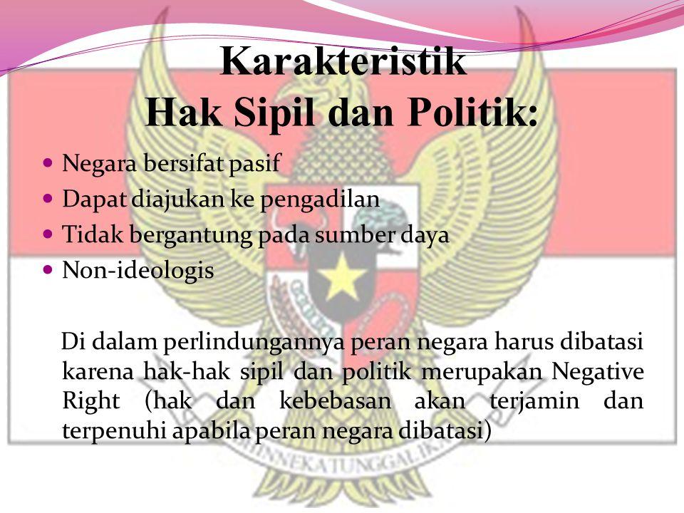 Karakteristik Hak Sipil dan Politik: Negara bersifat pasif Dapat diajukan ke pengadilan Tidak bergantung pada sumber daya Non-ideologis Di dalam perli