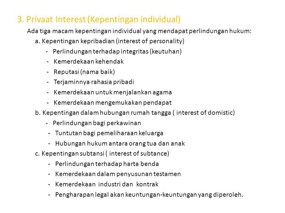 3. Privaat Interest (Kepentingan individual) Ada tiga macam kepentingan individual yang mendapat perlindungan hukum: a. Kepentingan kepribadian (inter