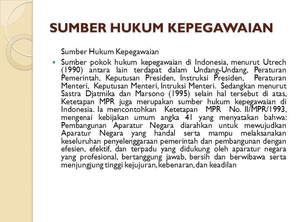 SUMBER HUKUM KEPEGAWAIAN Sumber Hukum Kepegawaian Sumber pokok hukum kepegawaian di Indonesia, menurut Utrech (1990) antara lain terdapat dalam Undang-Undang, Peraturan Pemerintah, Keputusan Presiden, Instruksi Presiden, Peraturan Menteri, Keputusan Menteri, Intruksi Menteri.