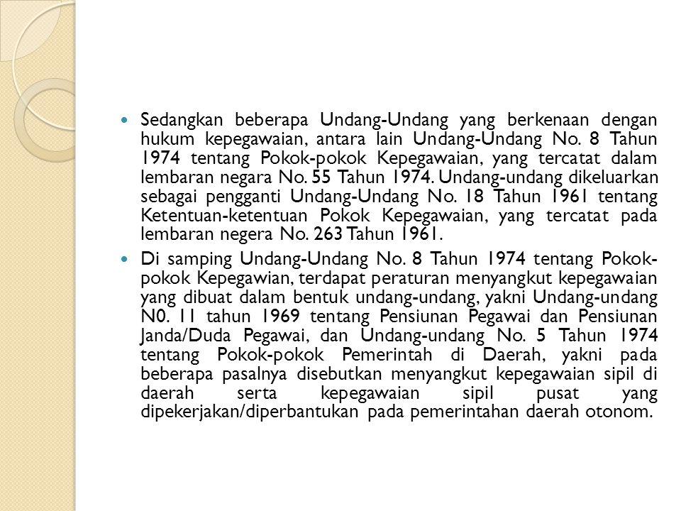 Sedangkan beberapa Undang-Undang yang berkenaan dengan hukum kepegawaian, antara lain Undang-Undang No.