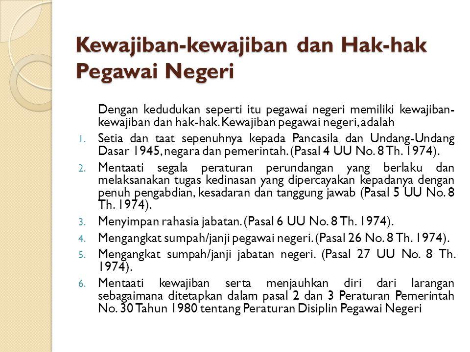 Kewajiban-kewajiban dan Hak-hak Pegawai Negeri Dengan kedudukan seperti itu pegawai negeri memiliki kewajiban- kewajiban dan hak-hak.