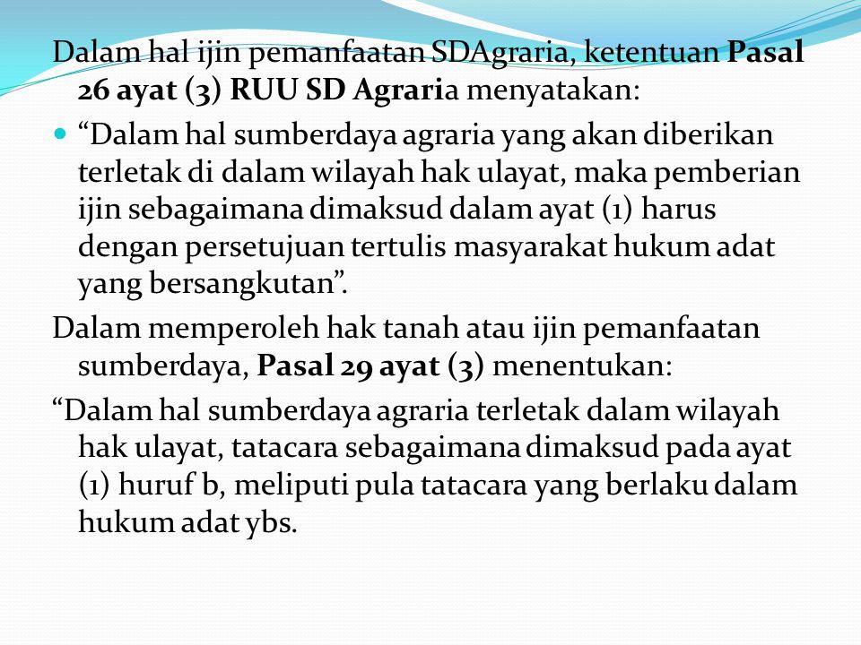 """Dalam hal ijin pemanfaatan SDAgraria, ketentuan Pasal 26 ayat (3) RUU SD Agraria menyatakan: """"Dalam hal sumberdaya agraria yang akan diberikan terleta"""