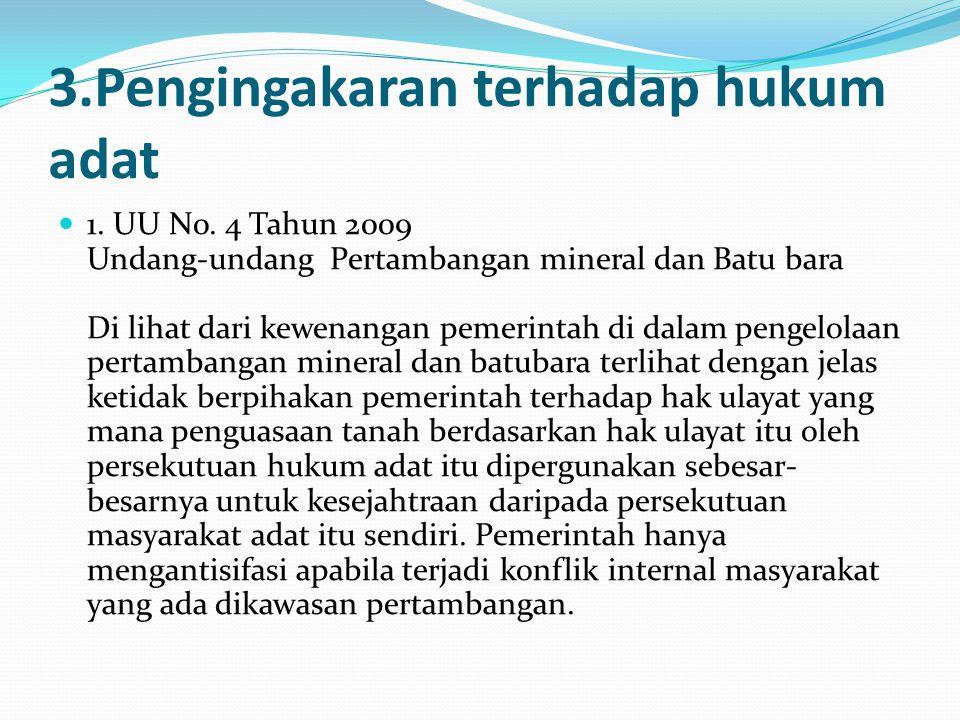 3.Pengingakaran terhadap hukum adat 1. UU No. 4 Tahun 2009 Undang-undang Pertambangan mineral dan Batu bara Di lihat dari kewenangan pemerintah di dal