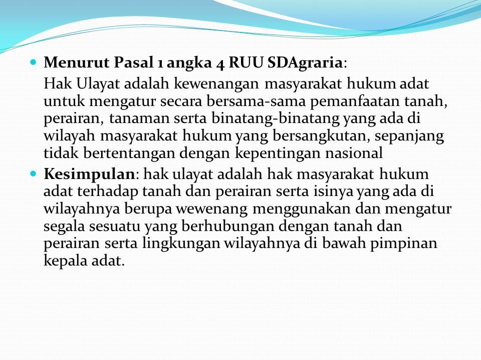 Menurut Pasal 1 angka 4 RUU SDAgraria: Hak Ulayat adalah kewenangan masyarakat hukum adat untuk mengatur secara bersama-sama pemanfaatan tanah, perair