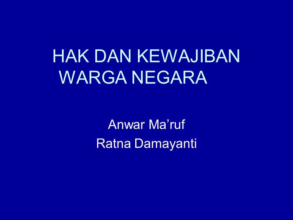 HAK DAN KEWAJIBAN WARGA NEGARA Anwar Ma'ruf Ratna Damayanti