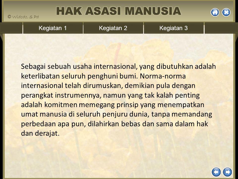 Kegiatan 1Kegiatan 2Kegiatan 3 Sebagai sebuah usaha internasional, yang dibutuhkan adalah keterlibatan seluruh penghuni bumi. Norma-norma internasiona