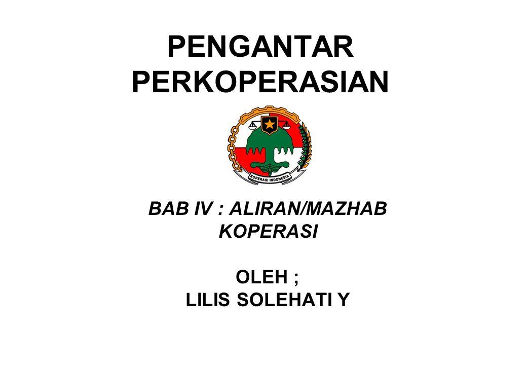 PENGANTAR PERKOPERASIAN BAB IV : ALIRAN/MAZHAB KOPERASI OLEH ; LILIS SOLEHATI Y