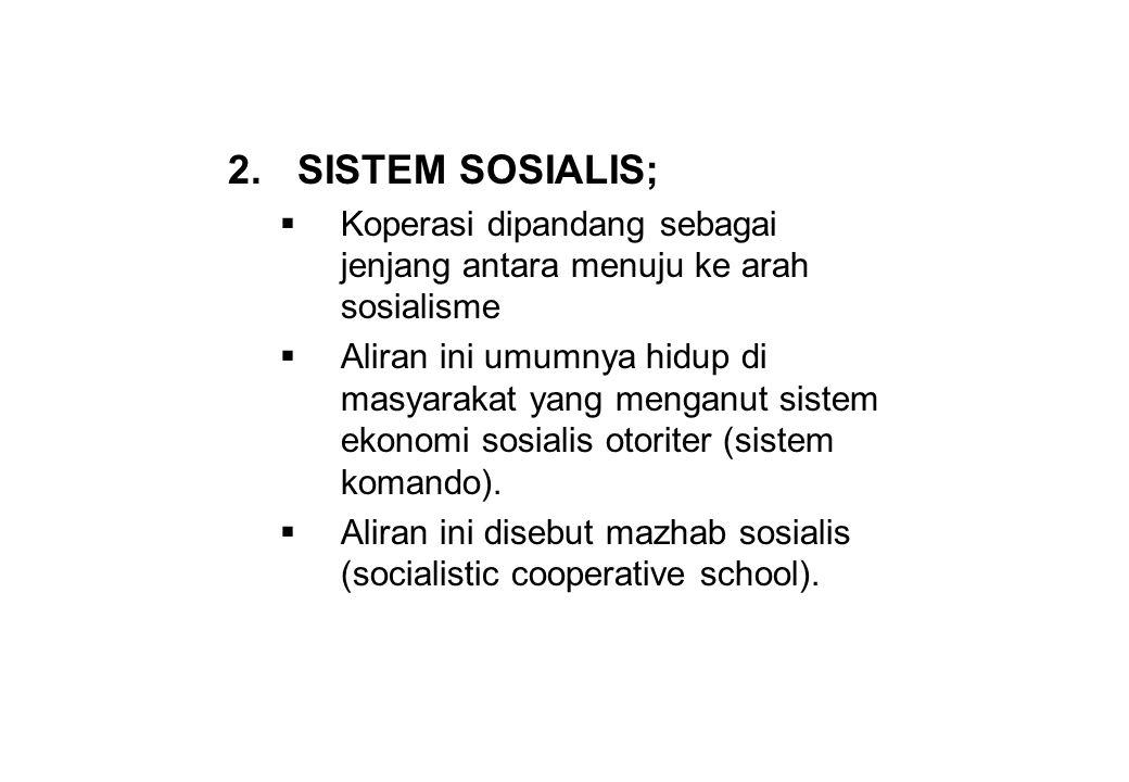 2.SISTEM SOSIALIS;  Koperasi dipandang sebagai jenjang antara menuju ke arah sosialisme  Aliran ini umumnya hidup di masyarakat yang menganut sistem