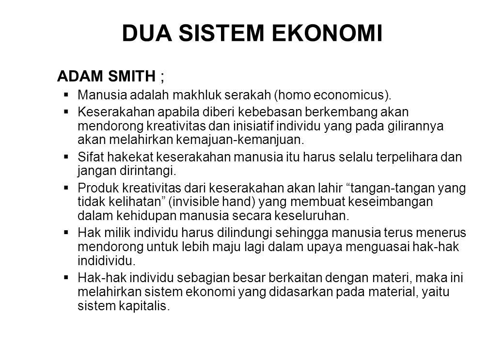 DUA SISTEM EKONOMI ADAM SMITH ;  Manusia adalah makhluk serakah (homo economicus).  Keserakahan apabila diberi kebebasan berkembang akan mendorong k