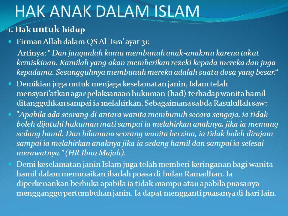 HAK ANAK DALAM ISLAM 1. Hak untuk hidup Firman Allah dalam QS Al-Isra' ayat 31: Artinya: