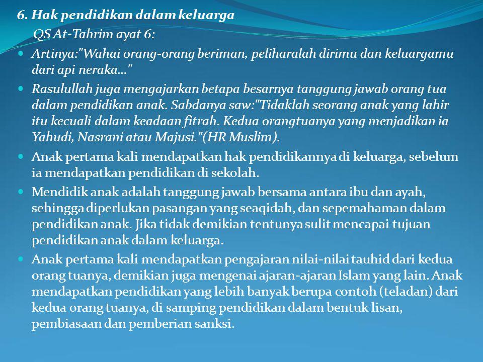 6. Hak pendidikan dalam keluarga QS At-Tahrim ayat 6: Artinya: