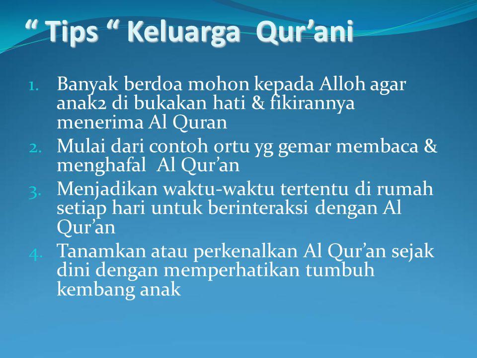 """ Tips "" Keluarga Qur'ani 1. Banyak berdoa mohon kepada Alloh agar anak2 di bukakan hati & fikirannya menerima Al Quran 2. Mulai dari contoh ortu yg g"