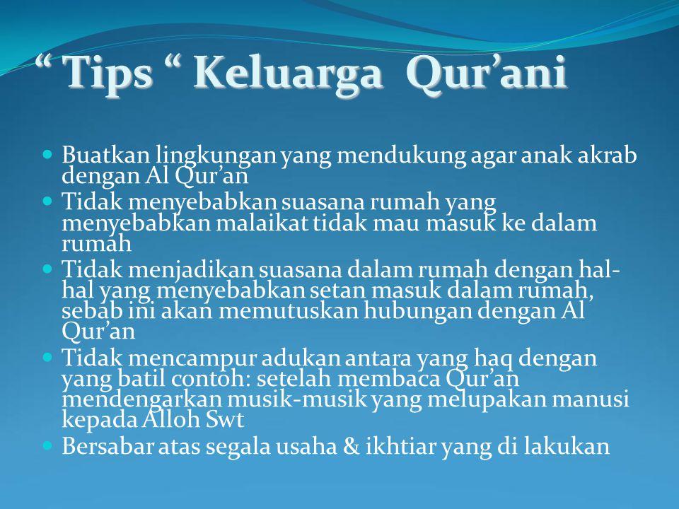 Buatkan lingkungan yang mendukung agar anak akrab dengan Al Qur'an Tidak menyebabkan suasana rumah yang menyebabkan malaikat tidak mau masuk ke dalam