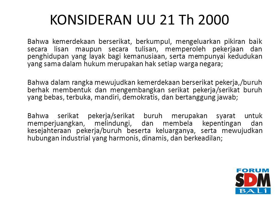 KONSIDERAN UU 21 Th 2000 Bahwa kemerdekaan berserikat, berkumpul, mengeluarkan pikiran baik secara lisan maupun secara tulisan, memperoleh pekerjaan d