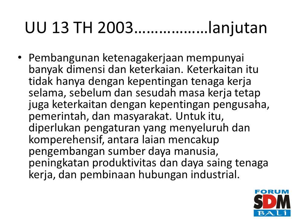 UU 13 TH 2003………………lanjutan Pembangunan ketenagakerjaan mempunyai banyak dimensi dan keterkaian. Keterkaitan itu tidak hanya dengan kepentingan tenaga
