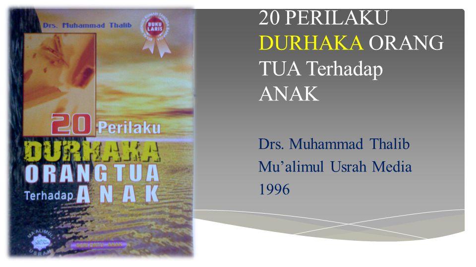 20 PERILAKU DURHAKA ORANG TUA Terhadap ANAK Drs. Muhammad Thalib Mu'alimul Usrah Media 1996