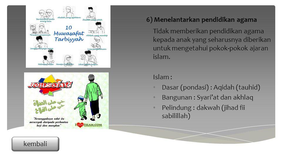 Tidak memberikan pendidikan agama kepada anak yang seharusnya diberikan untuk mengetahui pokok-pokok ajaran islam. Islam : Dasar (pondasi) : Aqidah (t