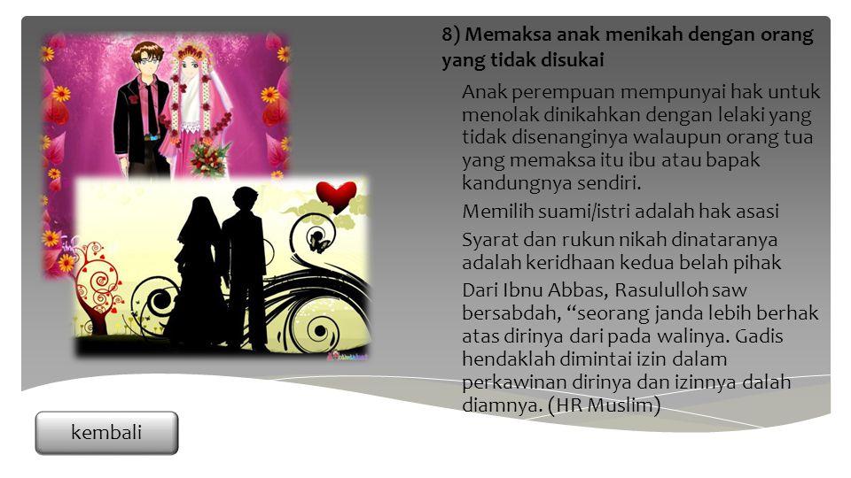 Anak perempuan mempunyai hak untuk menolak dinikahkan dengan lelaki yang tidak disenanginya walaupun orang tua yang memaksa itu ibu atau bapak kandungnya sendiri.