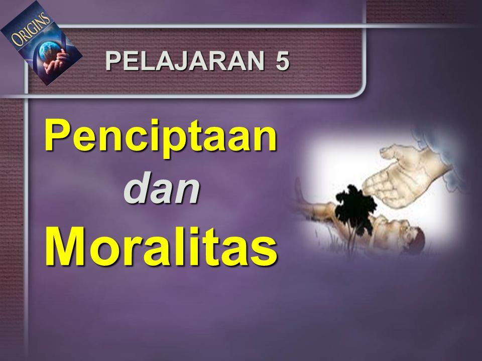 PELAJARAN 5 Penciptaan dan Moralitas