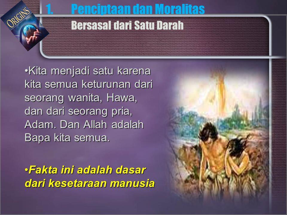 Kita menjadi satu karena kita semua keturunan dari seorang wanita, Hawa, dan dari seorang pria, Adam.