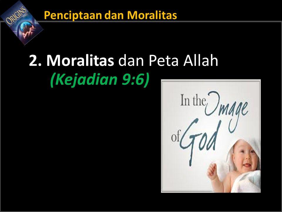 Penciptaan dan Moralitas 2. Moralitas dan Peta Allah (Kejadian 9:6)
