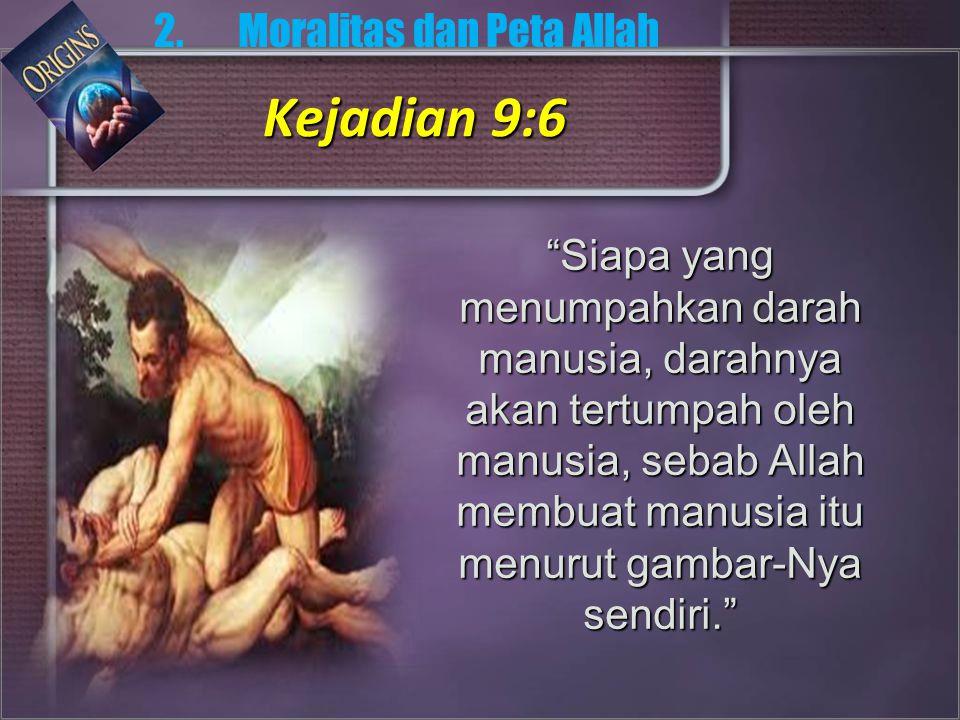 Siapa yang menumpahkan darah manusia, darahnya akan tertumpah oleh manusia, sebab Allah membuat manusia itu menurut gambar-Nya sendiri. 2.