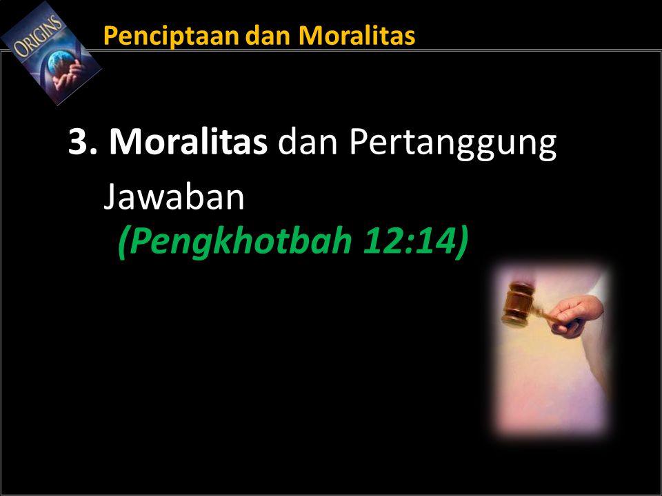 Penciptaan dan Moralitas 3. Moralitas dan Pertanggung Jawaban (Pengkhotbah 12:14)