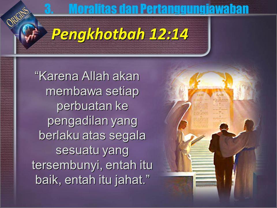 Karena Allah akan membawa setiap perbuatan ke pengadilan yang berlaku atas segala sesuatu yang tersembunyi, entah itu baik, entah itu jahat. 3.