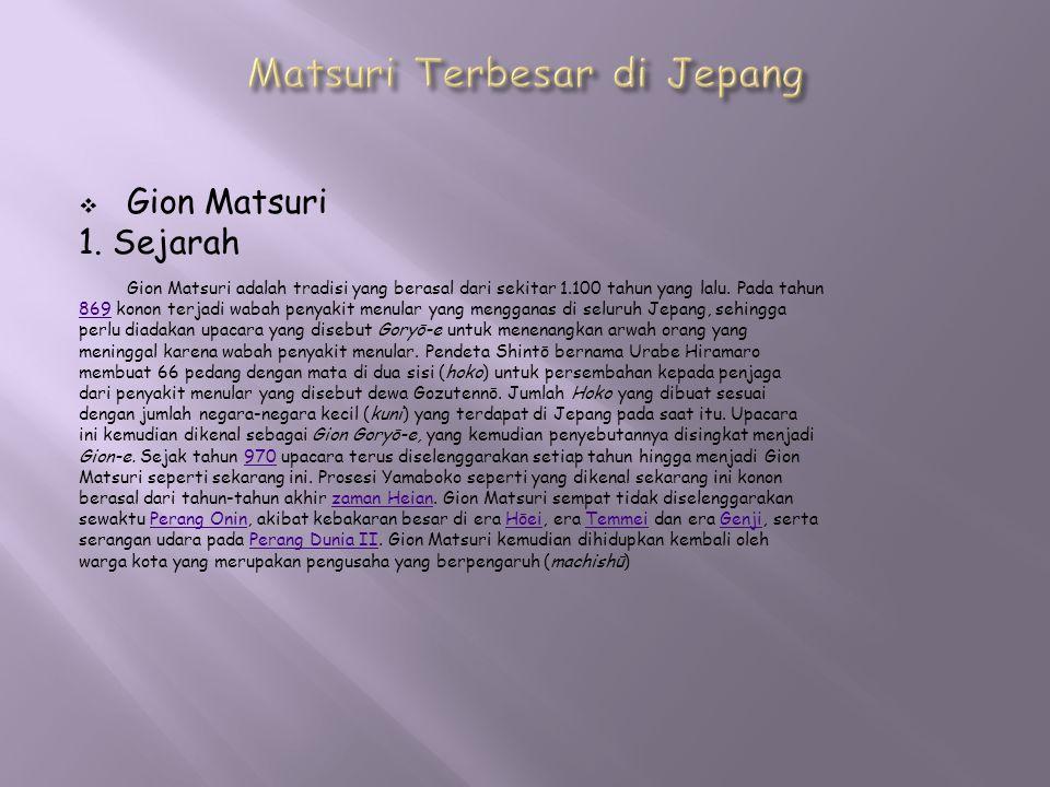  Gion Matsuri 1. Sejarah Gion Matsuri adalah tradisi yang berasal dari sekitar 1.100 tahun yang lalu. Pada tahun 869869 konon terjadi wabah penyakit