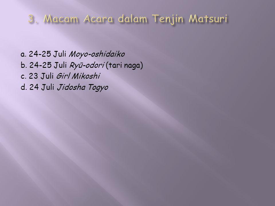 a. 24-25 Juli Moyo-oshidaiko b. 24-25 Juli Ryū-odori (tari naga) c. 23 Juli Girl Mikoshi d. 24 Juli Jidosha Togyo