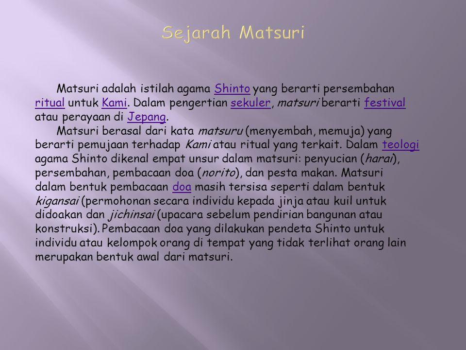 Matsuri adalah istilah agama Shinto yang berarti persembahanShinto ritualritual untuk Kami. Dalam pengertian sekuler, matsuri berarti festivalKamiseku