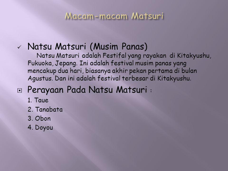 Natsu Matsuri (Musim Panas) Natsu Matsuri adalah Festifal yang rayakan di Kitakyushu, Fukuoka, Jepang. Ini adalah festival musim panas yang mencakup d