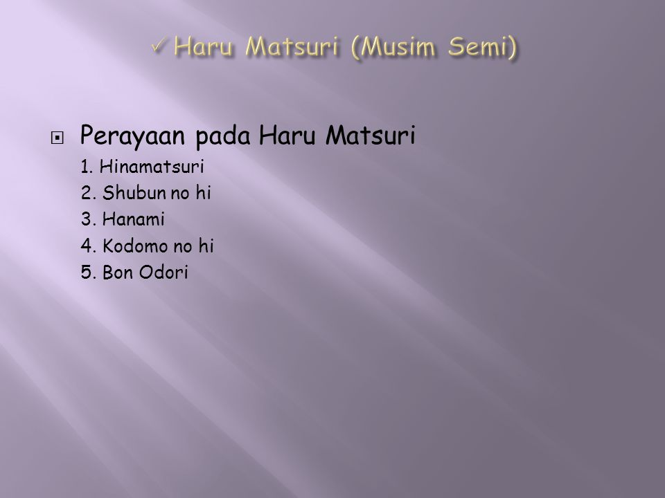  Perayaan pada Haru Matsuri 1. Hinamatsuri 2. Shubun no hi 3. Hanami 4. Kodomo no hi 5. Bon Odori