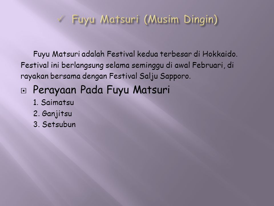 Fuyu Matsuri adalah Festival kedua terbesar di Hokkaido. Festival ini berlangsung selama seminggu di awal Februari, di rayakan bersama dengan Festival