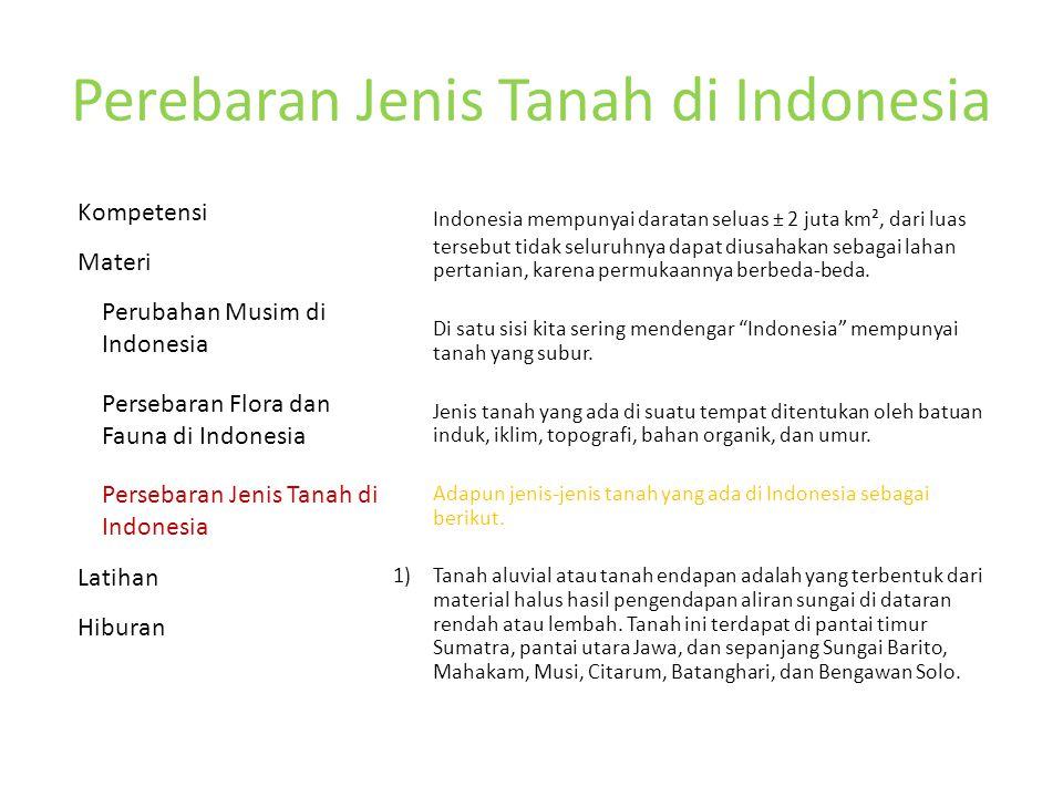 Perebaran Jenis Tanah di Indonesia Indonesia mempunyai daratan seluas ± 2 juta km², dari luas tersebut tidak seluruhnya dapat diusahakan sebagai lahan pertanian, karena permukaannya berbeda-beda.