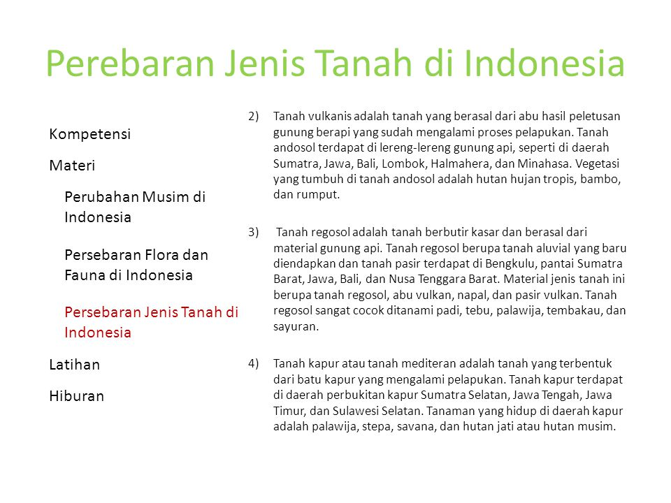 Perebaran Jenis Tanah di Indonesia 2) Tanah vulkanis adalah tanah yang berasal dari abu hasil peletusan gunung berapi yang sudah mengalami proses pelapukan.