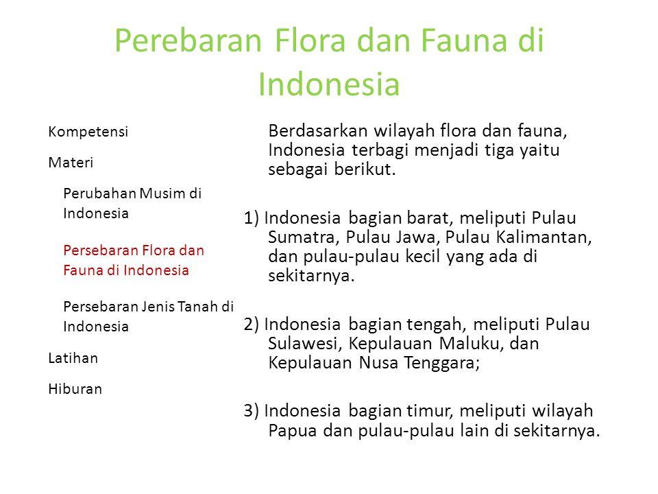 Perebaran Flora dan Fauna di Indonesia Berdasarkan wilayah flora dan fauna, Indonesia terbagi menjadi tiga yaitu sebagai berikut.