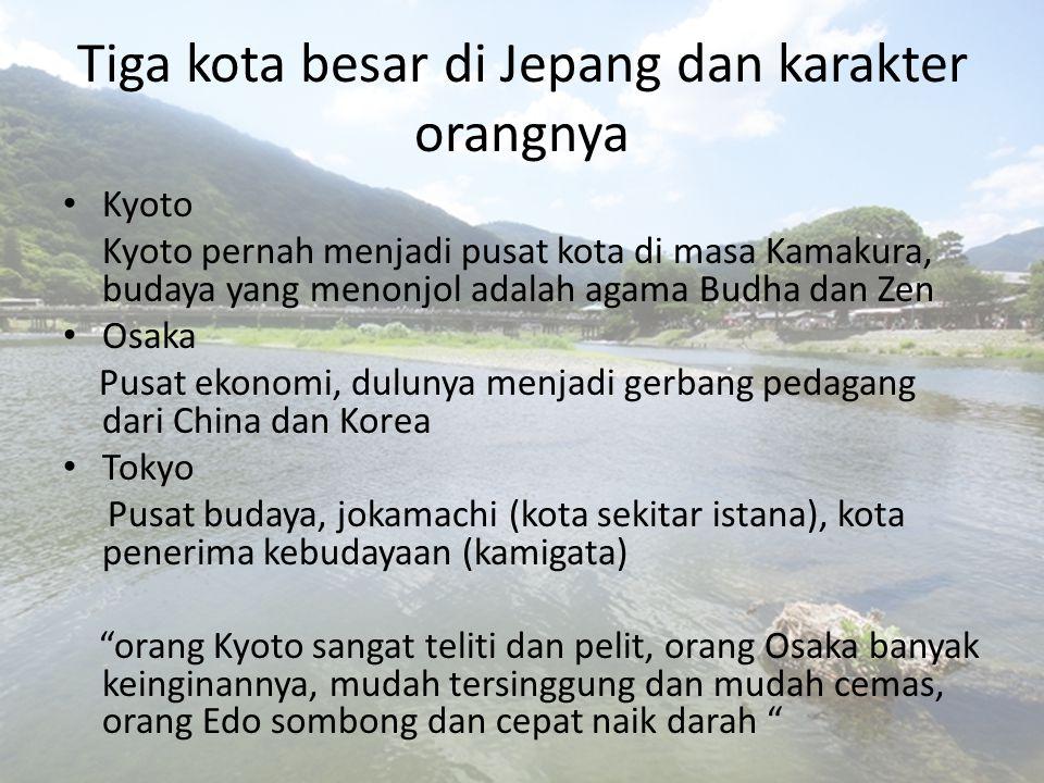 Tiga kota besar di Jepang dan karakter orangnya Kyoto Kyoto pernah menjadi pusat kota di masa Kamakura, budaya yang menonjol adalah agama Budha dan Ze