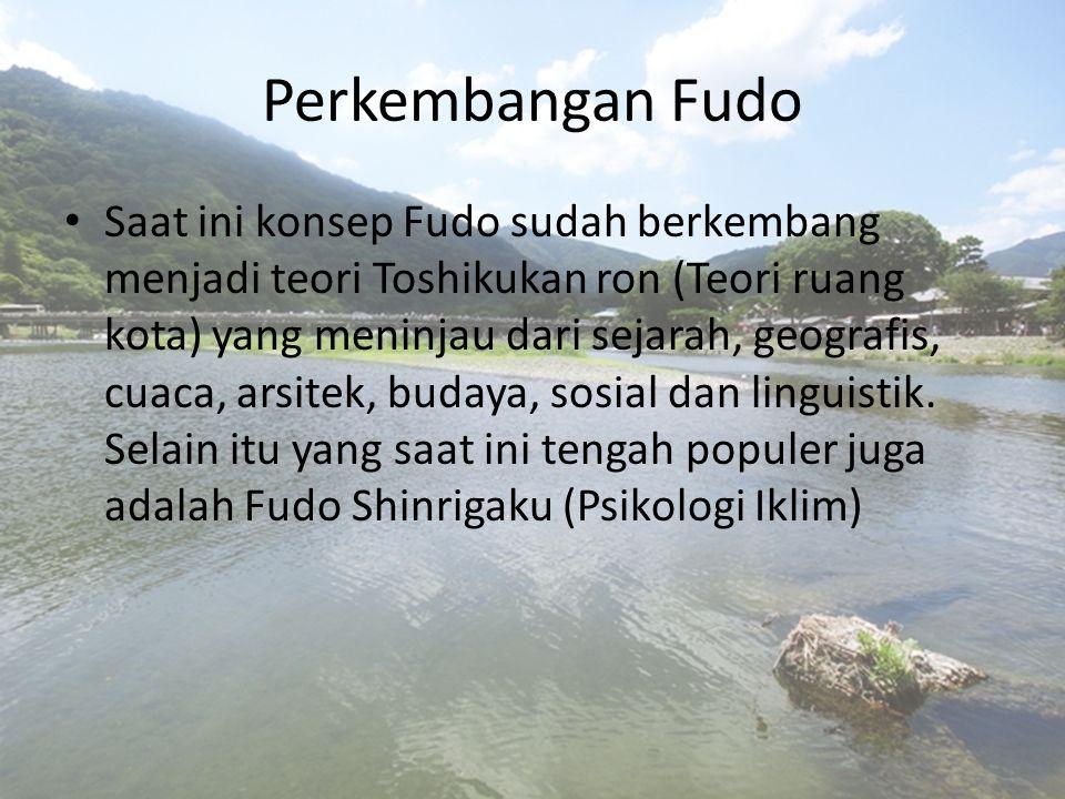 Perkembangan Fudo Saat ini konsep Fudo sudah berkembang menjadi teori Toshikukan ron (Teori ruang kota) yang meninjau dari sejarah, geografis, cuaca,