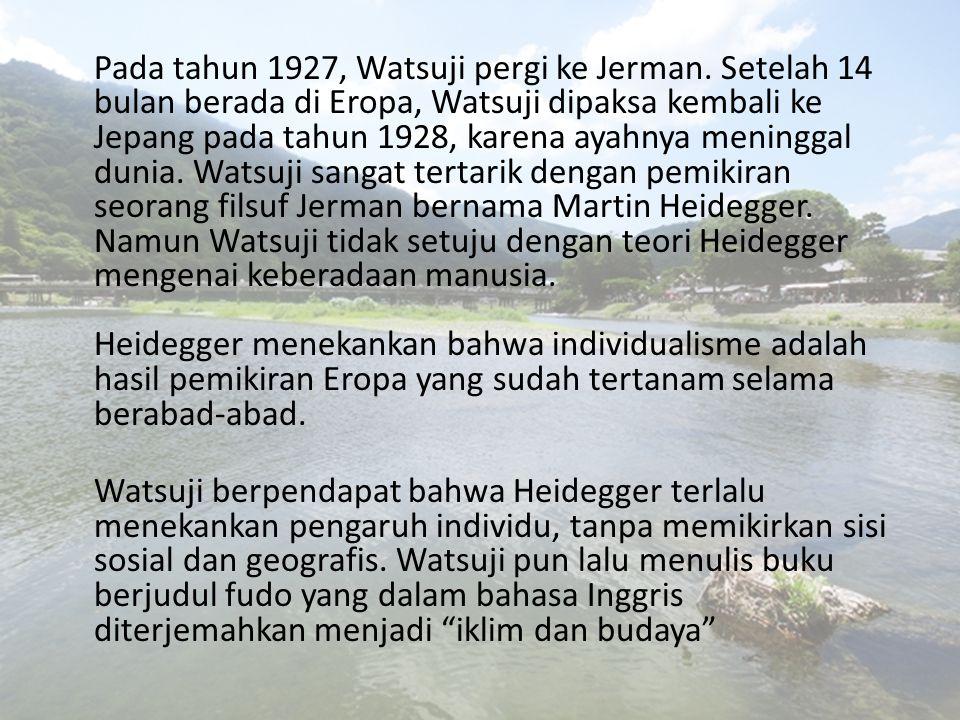 Watsuji Tetsuro dan Fudo Bagi Watsuji, hubungan antara manusia dan lingkungannya (aidagara) sudah ada sebelum konsep lain dimengerti.