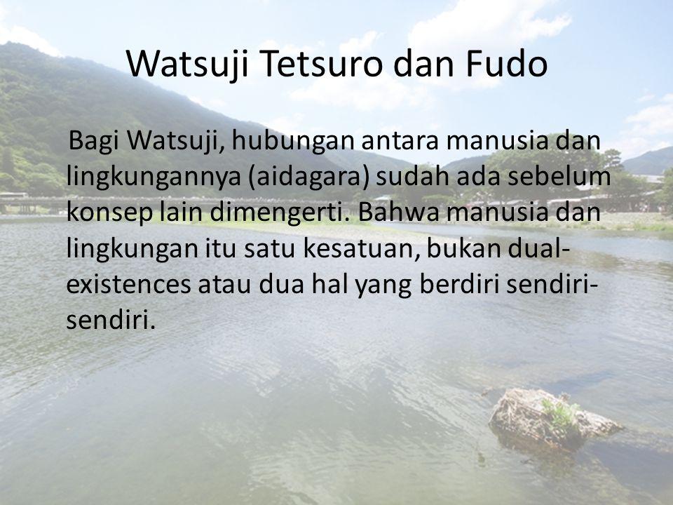 Fudo, 風土 DEFINISI istilah umum yang meliputi iklim, cuaca, bentukan geologis, tanah, topografi, dan pemandangan alam dari sebuah wilayah .